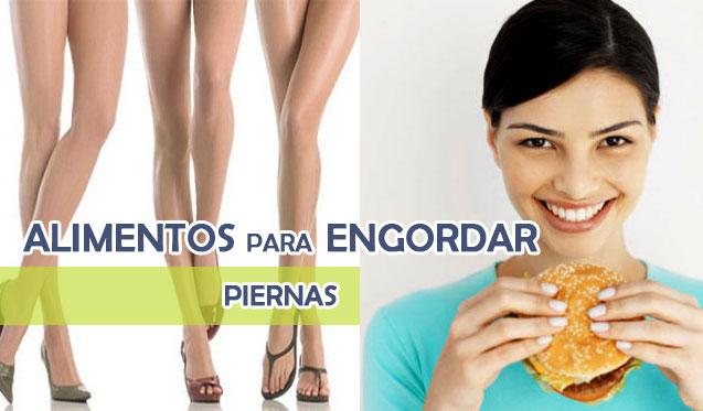 alimentos para engordar piernas